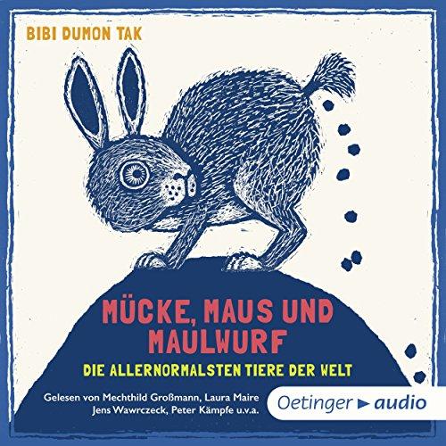 Mücke, Maus und Maulwurf - die allernormalsten Tiere der Welt audiobook cover art