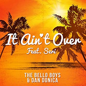 It Ain't Over (feat. SERI)