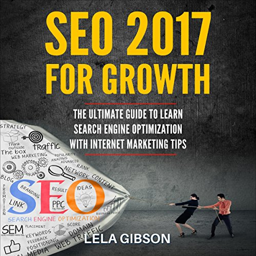 SEO 2017 for Growth     The Ultimate Guide to Learn Search Engine Optimization with Internet Marketing Tips               Written by:                                                                                                                                 Lela Gibson                               Narrated by:                                                                                                                                 Penny Scott-Andrews                      Length: 48 mins     Not rated yet     Overall 0.0