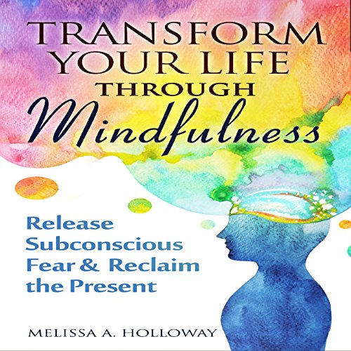 Transform Your Life Through Mindfulness audiobook cover art