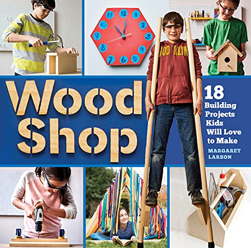 Wood Shop: Handy Skills and Creative Building Projects for Kids by [Margaret Larson]