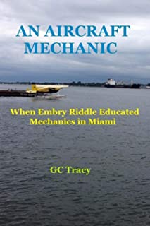 An Aircraft Mechanic: When Embry Riddle Educated Mechanics in Miami
