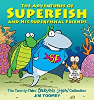 The Adventures of Superfish and His Superfishal Friends: The Twenty-Third Sherman's Lagoon Collection (Volume 23)