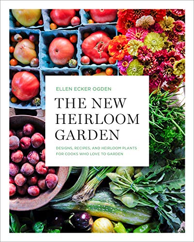 Compare Textbook Prices for The New Heirloom Garden: Designs, Recipes, and Heirloom Plants for Cooks Who Love to Garden Illustrated Edition ISBN 9781635650839 by Ecker Ogden, Ellen