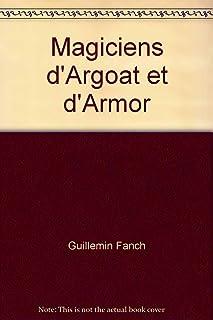 """""""magiciens d'Argoat et d'Armor ; histoire, récits et secrets de magie blanche"""""""