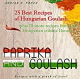 Paprika and Goulash - 25 Best Recipes of Hungarian Goulash: Plus 10 more reci...