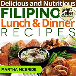 Delicious And Nutritious Filipino Lunch And Dinner Recipes Affordable Easy And Tasty Meals You Will Love Bestselling Filipino Recipes Book 2 Kindle Edition By Mcbride Martha Cookbooks Food Wine Kindle