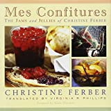 Mes Confitures - The Jams and Jellies of Christine Ferber