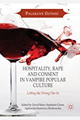Hospitality, Rape and Consent in Vampire Popular Culture: Letting the Wrong One In (Palgrave Gothic) Kindle Edition