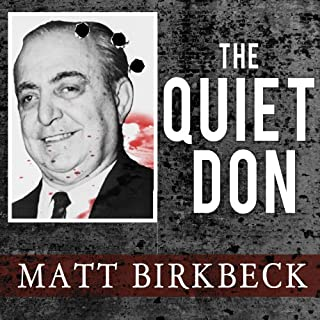 The Quiet Don     The Untold Story of Mafia Kingpin Russell Bufalino              By:                                                                                                                                 Matt Birkbeck                               Narrated by:                                                                                                                                 Michael Prichard                      Length: 7 hrs and 46 mins     87 ratings     Overall 4.0