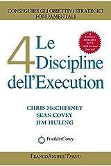 Le 4 Discipline dell'Execution: Conseguire gli obiettivi strategici fondamentali (Italian Edition) Kindle Edition