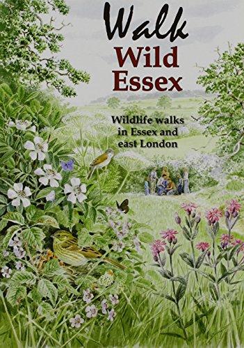 Walk Wild Essex: 50 Wildlife Walks in Essex and East London (Nature of Essex S.)