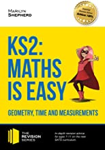 KS2: Maths is Easy - Geometry, Time and Measurements. In-depth revision advice for ages 7-11 on the new SATS curriculum. Achieve 100% (Revision Series)