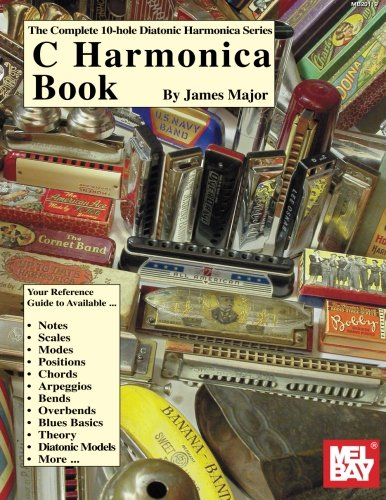 Complete 10-Hole Diatonic Harmonica: C Harmonica: C Harmonica Bk (The Complete 10-hole Diatonic Harmonica Series)