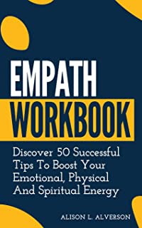 Sponsored Ad - EMPATH WORKBOOK: Discover 50 Successful Tips To Boost Your Emotional, Physical And Spiritual Energy (Empath...