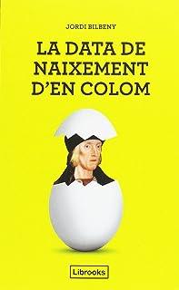 La Data de Naixement d'en Colom, Una proposta per la Identificació d'en Cristòfor Colom amb el Barceloní Joan Colom i Bert...