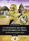 La missione segreta di Leonardo da Vinci da Alessandria d'Egitto a Teglio. Ediz. illustrata