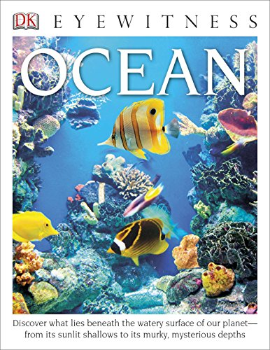 DK Eyewitness Books: Ocean: Discover What Lies Beneath the Watery Surface of Our Planet From its Sunlit Shal