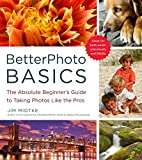 BetterPhoto Basics: The Absolute Beginner's Guide to Taking Photos Like a...