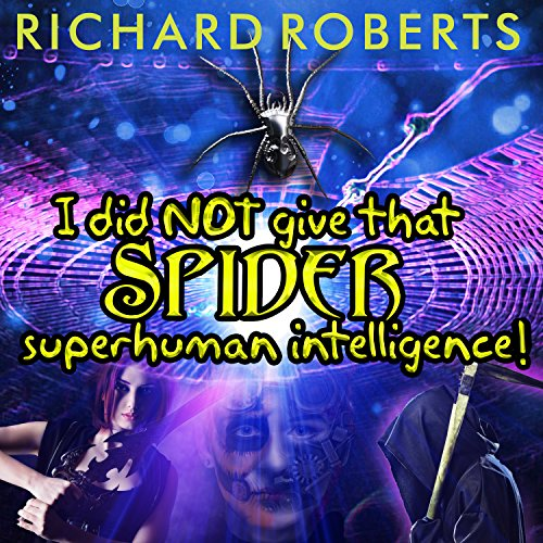 I Did NOT Give That Spider Superhuman Intelligence! cover art