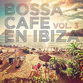 Bossa Cafe en Ibiza, Vol. 3