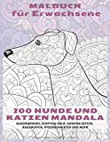 200 Hunde und Katzen Mandala - Malbuch für Erwachsene - Bloodhounds, Scottish Fold, Gordon Setter, Ragamuffin, Pyrenäenhirten und mehr