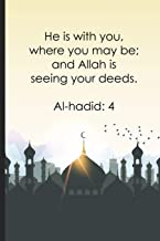 He is with you, where you may be; and Allah is seeing your deeds ? Al-hadid4: Bismillah Muslim Quran quotes 6x9' Journal / Notebook 100 page lined paper