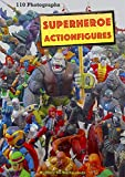 Superheroe Action Figures: 110 Photographs (English Edition)