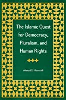 The Islamic Quest for Democracy, Pluralism, and Human Rights