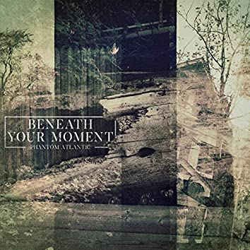 Beneath Your Moment