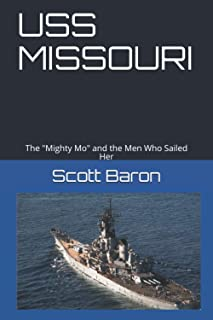 """USS MISSOURI: The """"Mighty Mo"""" and the Men Who Sailed Her"""