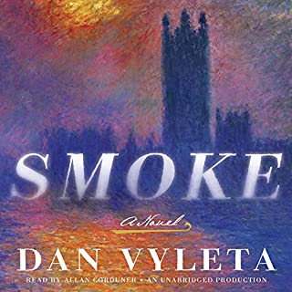 Smoke     A Novel              By:                                                                                                                                 Dan Vyleta                               Narrated by:                                                                                                                                 Allan Corduner                      Length: 18 hrs and 35 mins     118 ratings     Overall 3.7