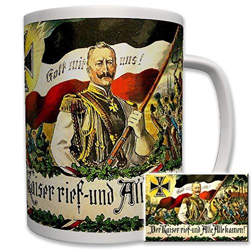 Der Kaiser rief und alle kamen! Kaiser Wilhelm - Tasse Becher Kaffee #6540t