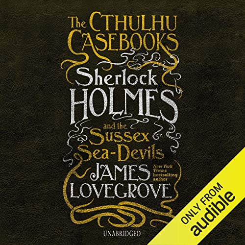 Page de couverture de The Cthulhu Casebooks: Sherlock Holmes and the Sussex Sea-Devils