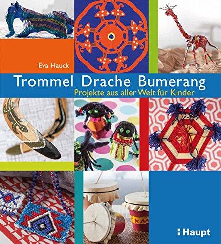 Trommel, Drache, Bumerang: Projekte aus aller Welt für Kinder