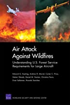 Air Attack Against Wildfires: Understanding U.S. Forest Service Requirements for Large Aircraft (Rand Corporation Monograph)