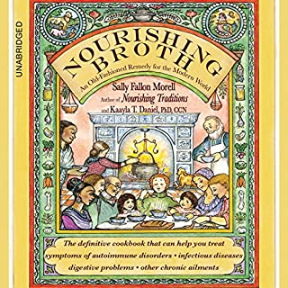 Nourishing Broth     An Old-Fashioned Remedy for the Modern World              By:                                                                                                                                 Sally Fallon Morell,                                                                                        Kaayla T. Daniel                               Narrated by:                                                                                                                                 Kaayla T. Daniel                      Length: 8 hrs and 23 mins     1 rating     Overall 3.0