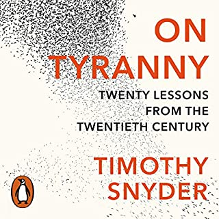 On Tyranny     Twenty Lessons from the Twentieth Century              By:                                                                                                                                 Timothy Snyder                               Narrated by:                                                                                                                                 Timothy Snyder                      Length: 1 hr and 45 mins     149 ratings     Overall 4.6