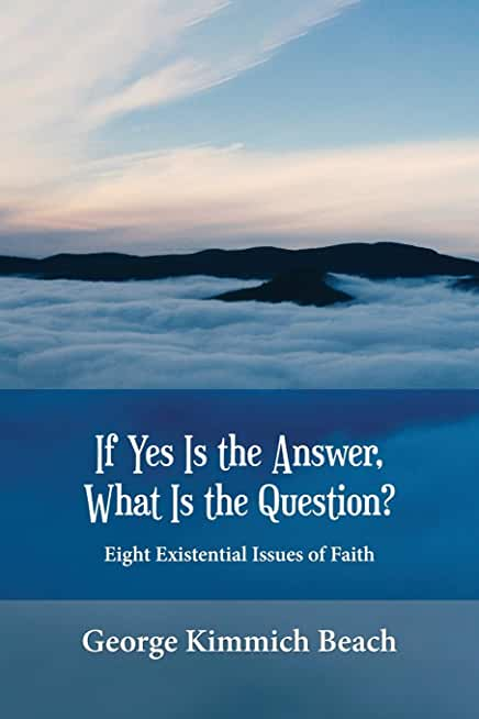 If Yes is the Answer, What is the Question? Eight Existential Issues of Faith