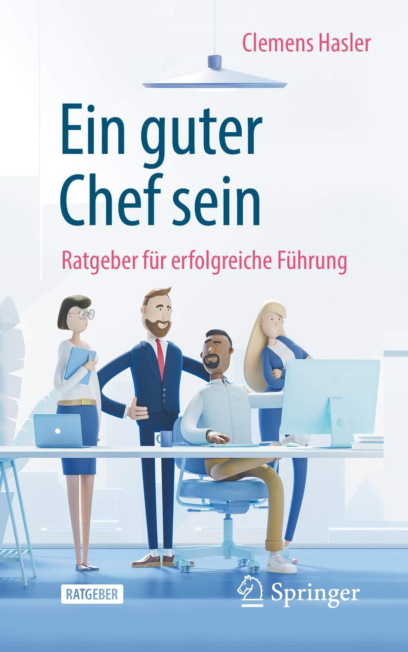 Ein guter Chef sein: Ratgeber für erfolgreiche Führung (German Edition)