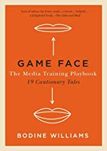 Game Face: The Media Training Playbook, 19 Cautionary Tales