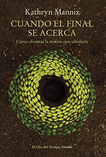 Cuando el final se acerca: Cómo afrontar la muerte con sabiduría (El Ojo del Tiempo nº 105) (Spanish Edition)