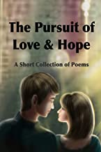 The Pursuit of Love & Hope: A Short Collection of Poems