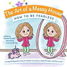 HOW TO BE FEARLESS (The Art of a Messy House)