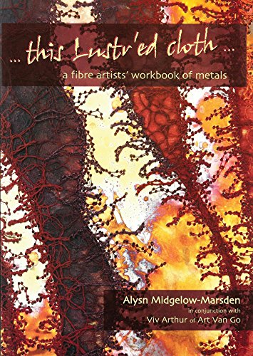 Best Prices! This Lustr'ed Cloth: A Fibre Artist's Workbook of Metals