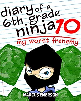 Diary of a 6th Grade Ninja 10: My Worst Frenemy (a hilarious adventure for children ages 9-12) by [Marcus Emerson, Noah Child]
