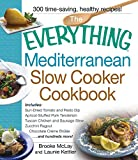 The Everything Mediterranean Slow Cooker Cookbook: Includes Sun-Dried Tomato and Pesto Dip, Apricot-Stuffed Pork Tenderloin, Tuscan Chicken and Sausage ... and Chocolate Creme Brulee (Everything)