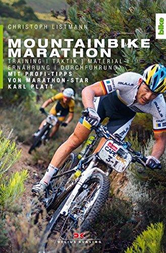 Mountainbike Marathon: Training, Taktik, Material, Ernährung, Durchführung. Mit Profi-Tipps von Marathon-Star Karl Platt