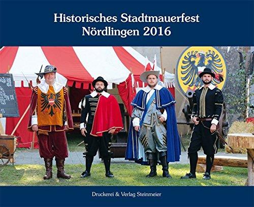 Historisches Stadtmauerfest Nördlingen 2016: Eine Stadt erlebt ihre Geschichte