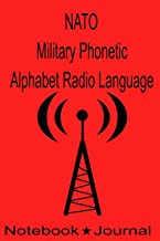 NATO Military Phonetic Alphabet Radio Language Notebook Journal: Technicians Log Book to Record Morse Code HF High Frequency Ham Operator Radio SOS Zulu Time